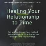 hourglass spiritual podcast healing relationship to time