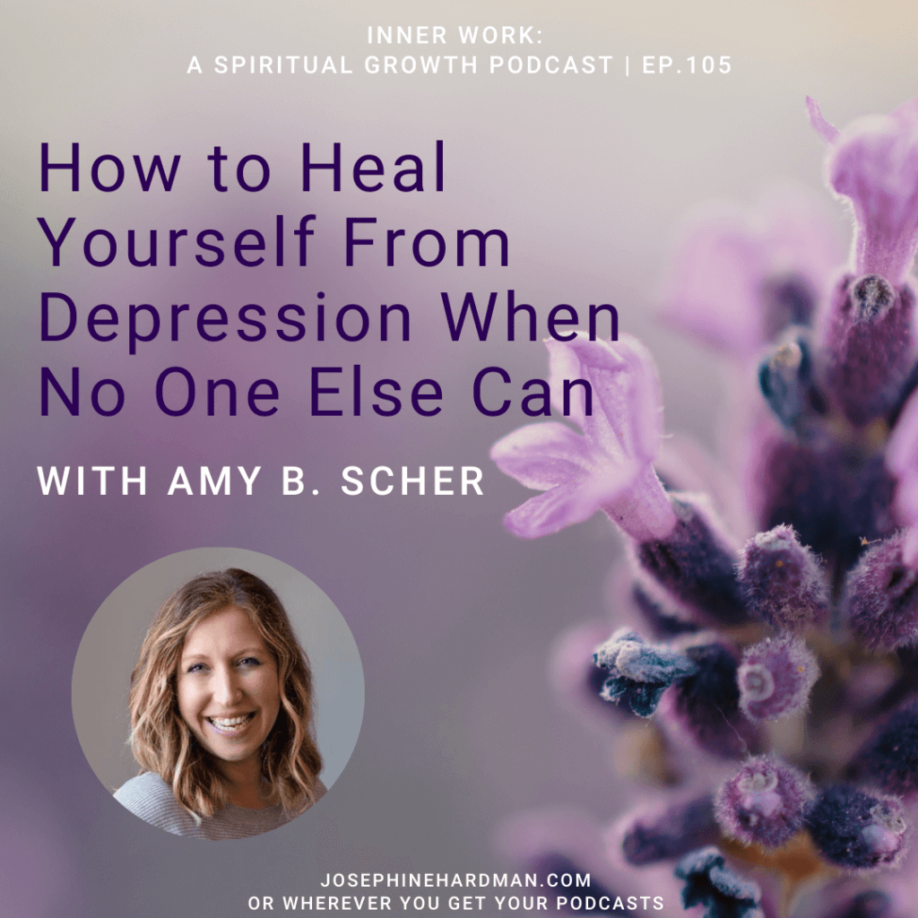 spiritual podcast image of Amy B. Scher how to heal yourself from depression